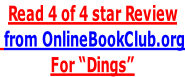 "Read 4 of 4 star Review  from OnlineBookClub.org For ""Dings"""